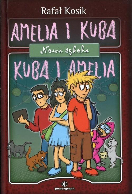 okładka Amelia i Kuba. Kuba i Amelia. Nowa szkoła, Książka | Rafał Kosik
