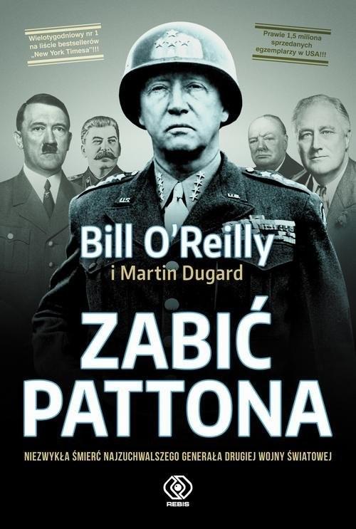 okładka Zabić Pattona, Książka | O'Reilly Bill, Dugard Martin