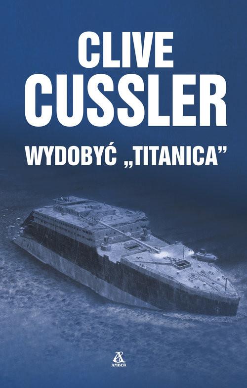 okładka Wydobyć Titanica, Książka   Cussler Clive