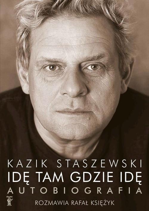 okładka Idę tam gdzie idę. Kazik Staszewski. Autobiografia, Książka | Staszewski Kazik, Księżyk Rafał