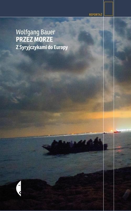 okładka Przez morze. Z Syryjczykami do Europy, Książka | Wolfgang Bauer