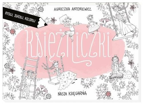 okładka Księżniczki. Rysuj. zgaduj, koloruj, Książka | Antoniewicz Agnieszka