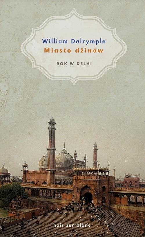 okładka Miasto dżinów. Rok w Delhi, Książka   William Dalrymple