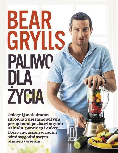okładka Paliwo dla Życia, Książka | Bear Grylls