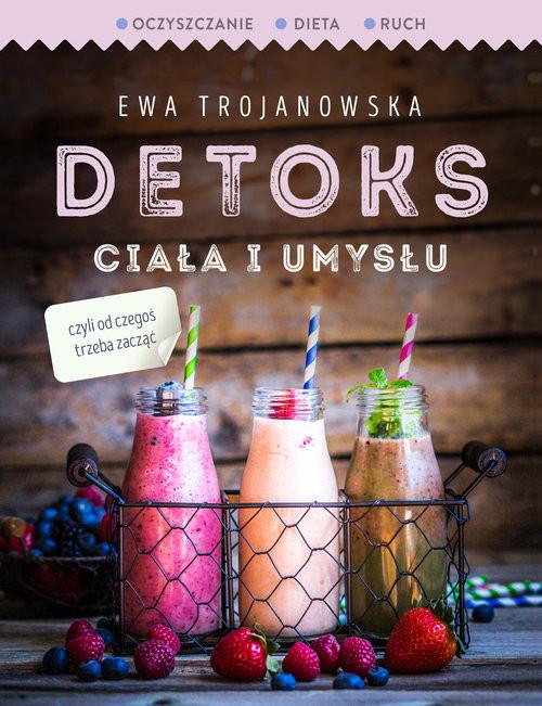 okładka Detoks ciała i umysłuksiążka |  | Trojanowska Ewa