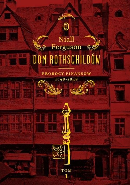okładka Dom Rothschildów. Prorocy finansów 1798-1848, Książka | Niall Ferguson
