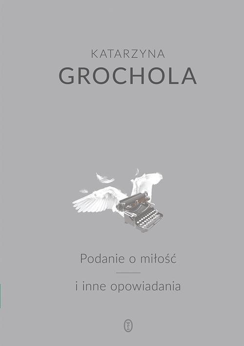 okładka Podanie o miłość i inne opowiadania, Książka | Katarzyna Grochola