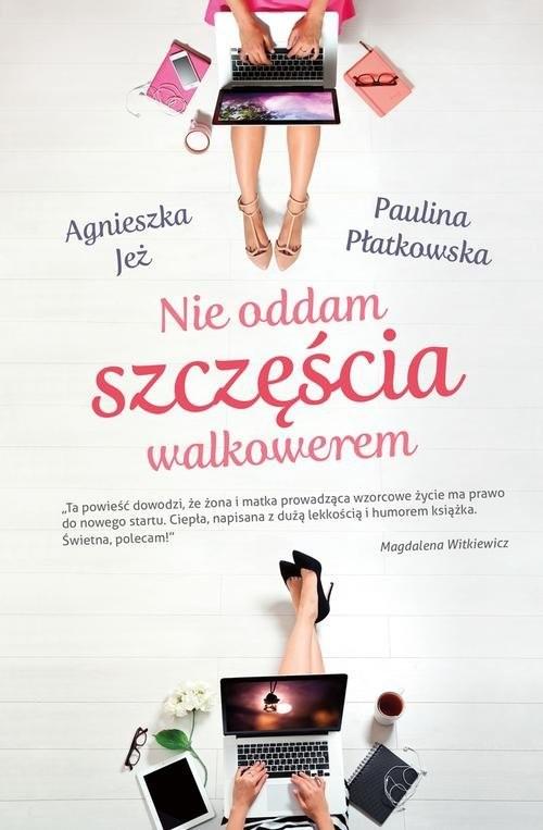 okładka Nie oddam szczęścia walkowerem, Książka | Agnieszka Jeż, Paulina Płatkowska