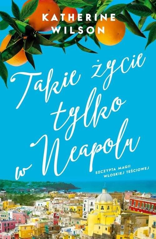 okładka Takie życie tylko w Neapolu, Książka | Katherine Wilson