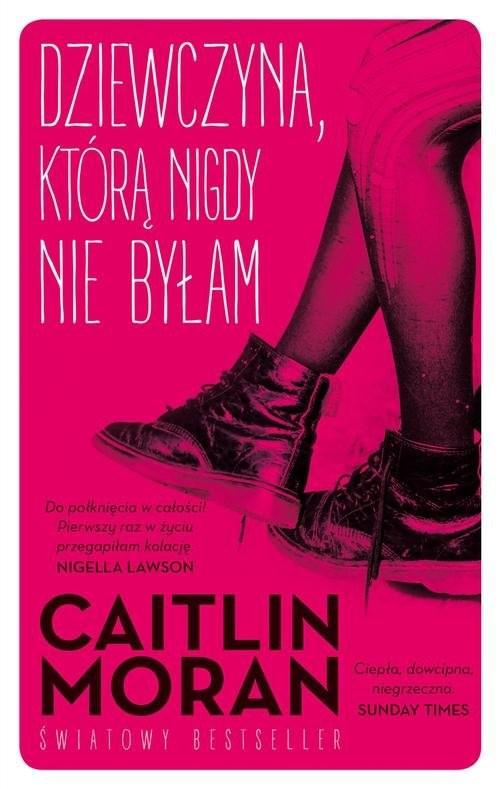 okładka Dziewczyna, którą nigdy nie byłam, Książka   Caitlin Moran