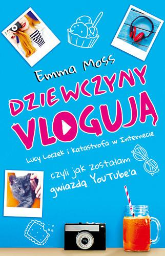okładka Dziewczyny vlogują, Książka | Moss Emma