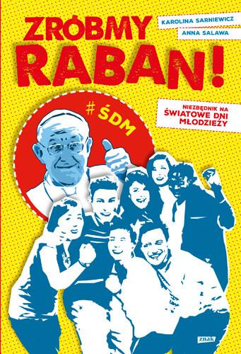okładka Zróbmy raban! Niezbędnik na Światowe Dni Młodzieżyksiążka |  | Anna Salawa, Karolina Sarniewicz