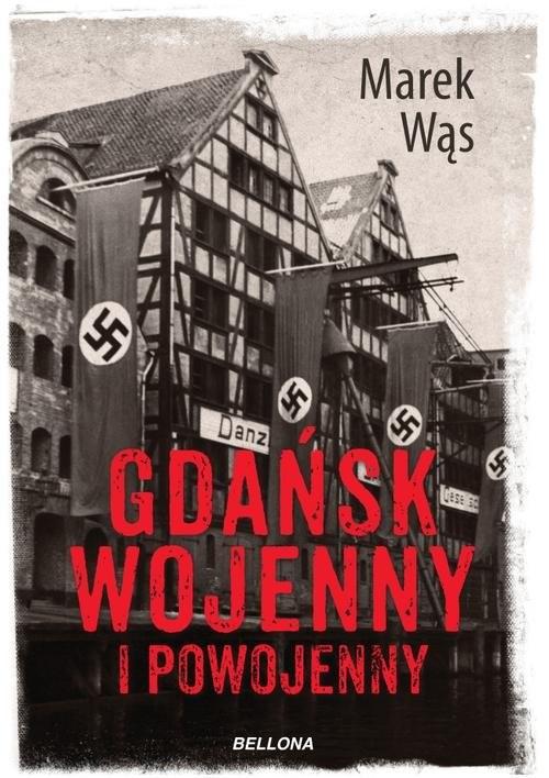 okładka Gdańsk wojenny i powojenny, Książka | Wąs Marek