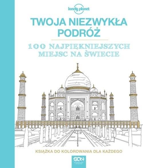 okładka Twoja niezwykła podróż. 100 najpiękniejszych miejsc na świecie. Książka do kolorowania dla każdego, Książka | Opracowanie zbiorowe