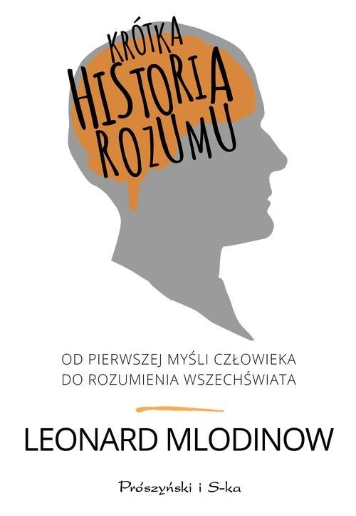 okładka Krótka historia rozumu. Od pierwszej myśli człowieka do rozumienia Wszechświata, Książka | Mlodinow Leonard