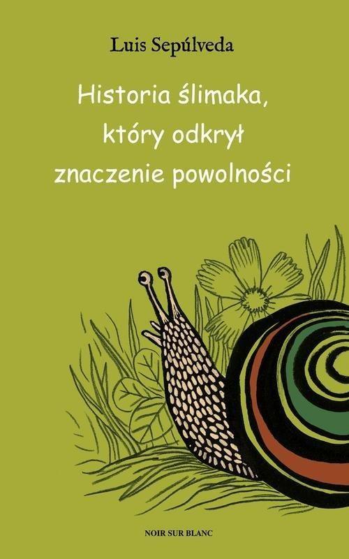 okładka Historia ślimaka, który odkrył znaczenie powolności, Książka | Sepulveda Luis