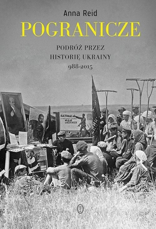okładka Pogranicze. Podróż przez historię Ukrainy 988-2015, Książka | Anna Reid