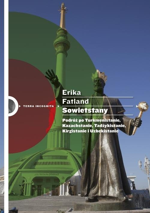 okładka Sowietstany. Podróż po Turkmenistanie, Kazachstanie, Tadżykistanie, Kirgistanie i Uzbekistanie., Książka | Fatland Erika
