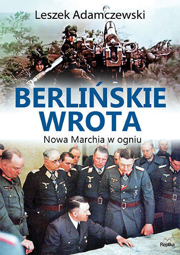 okładka Berlińskie wrota. Nowa Marchia w ogniu, Książka | Adamczewski Leszek