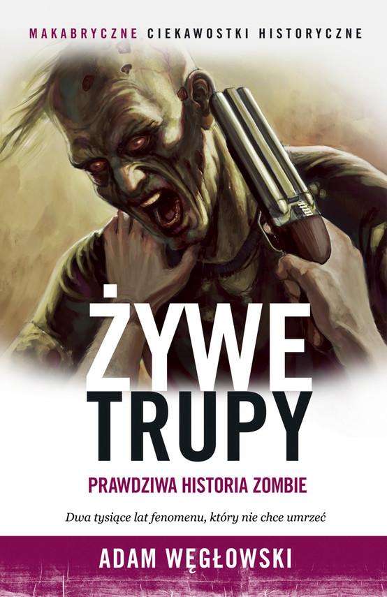 okładka Żywe trupy. Prawdziwa historia zombie, Książka | Węgłowski Adam
