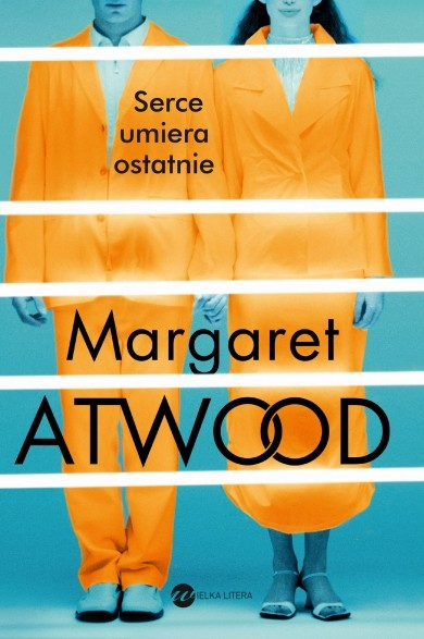 okładka Serce umiera ostatnie, Książka | Margaret Atwood