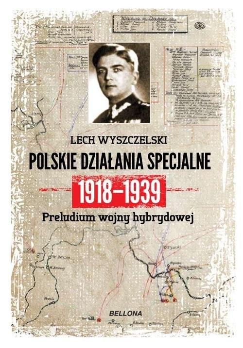 okładka Polskie działania specjalne 1918-1939, Książka   Wyszczelski Lech