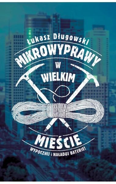 okładka Mikrowyprawy w wielkim mieście, Książka | Łukasz Długowski