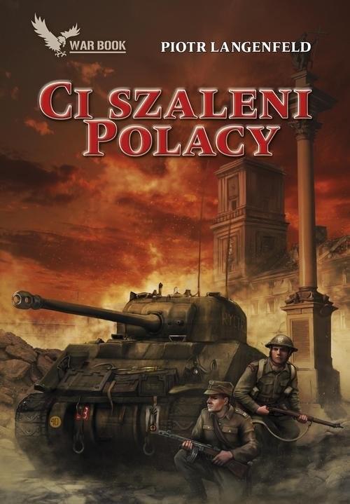 okładka Ci szaleni Polacy. Tom IV, Książka | Piotr Langenfeld