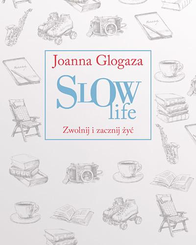 okładka Slow Life. Zwolnij i zacznij żyćksiążka |  | Joanna Glogaza