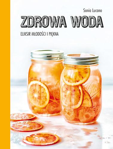 okładka Zdrowa woda. Eliksir młodości i piękna, Książka   Lucano Sonia