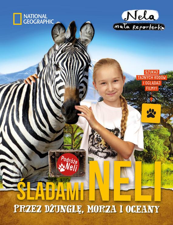 okładka Śladami Neli przez dżunglę, morza i oceany, Książka | Mała reporterka Nela