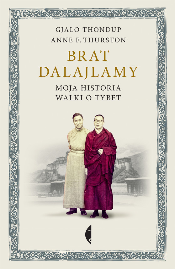 okładka Brat Dalajlamy. Moja historia walki o Tybet, Książka | Thurston Anne, Thondup Gjalo