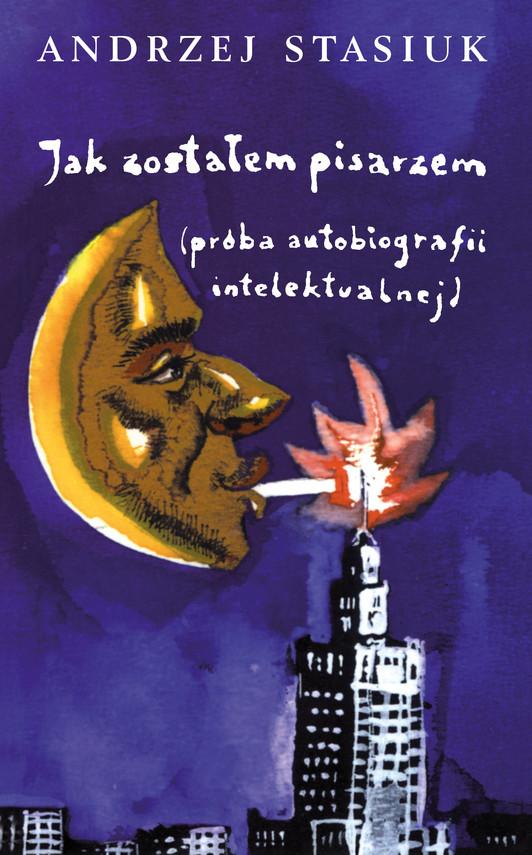 okładka Jak zostałem pisarzem (próba autobiografii intelektualnej), Książka | Andrzej Stasiuk