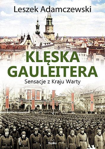 okładka Klęska gauleitera. Sensacje z Kraju Warty, Książka | Adamczewski Leszek