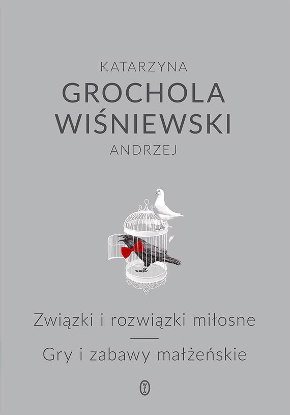 okładka Związki i rozwiązki miłosne. Gry i zabawy małżeńskie, Książka | Katarzyna Grochola, Wiśniewski Andrzej