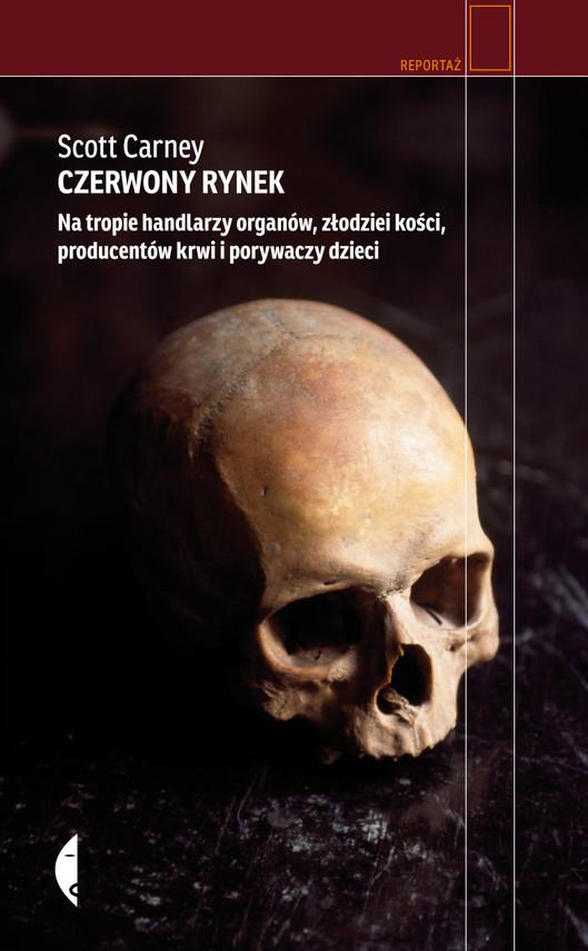 okładka Czerwony rynek. Na tropie handlarzy organów, złodziei kości, producentów krwi i porywaczy dzieci, Książka | Carney Scott