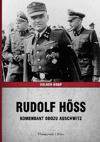 okładka Rudolf Höss. Komendant obozu Auschwitz, Książka | Volker Koop