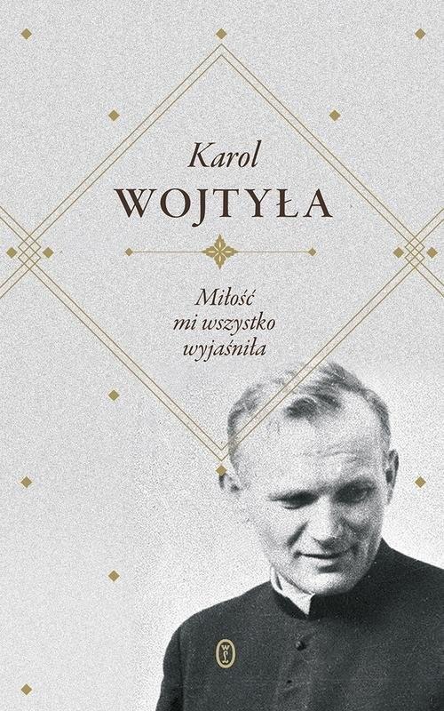okładka Miłość mi wszystko wyjaśniła, Książka | Wojtyła Karol