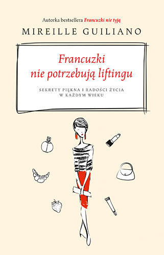 okładka Francuzki nie potrzebują liftingu. Sekrety piękna i radości życia w każdym wiekuksiążka      Mireille Guiliano