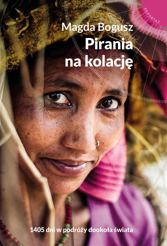 okładka Pirania na kolację. 1405 dni w podróży dookoła świata  , Książka | Magda Bogusz