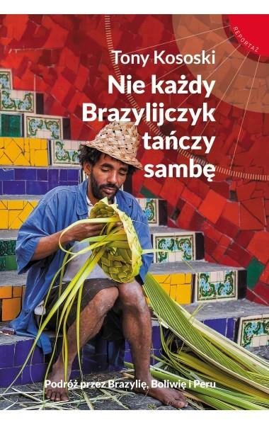 okładka Nie każdy Brazylijczyk tańczy sambę, Książka | Tony Kososki