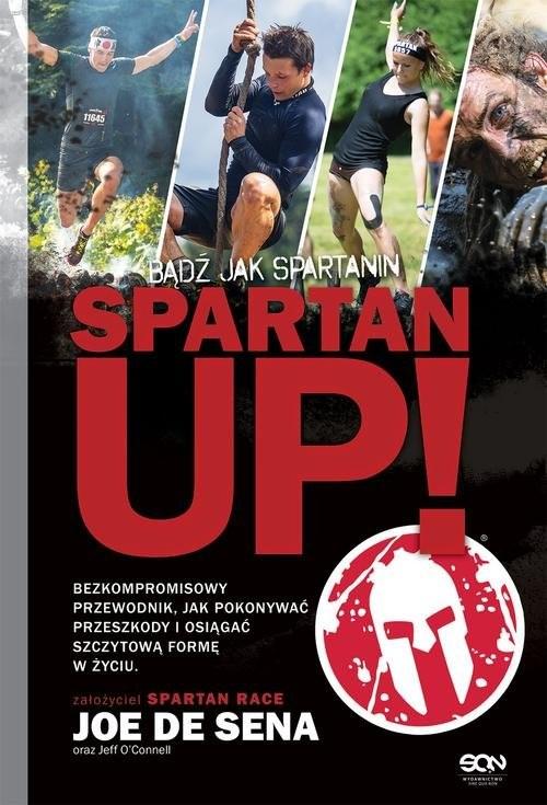 okładka Spartan Up! Bądź jak Spartanin, Książka | De Sena Joe, O'Connell Jeff