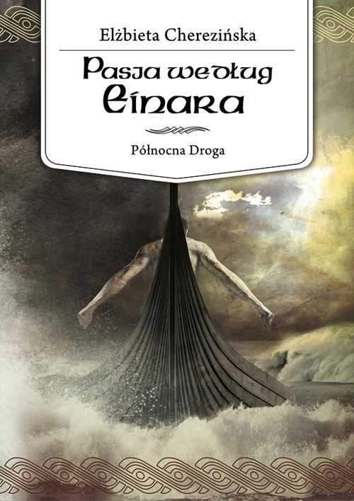 okładka Pasja według Einara. Północna Droga, Książka | Elżbieta Cherezińska