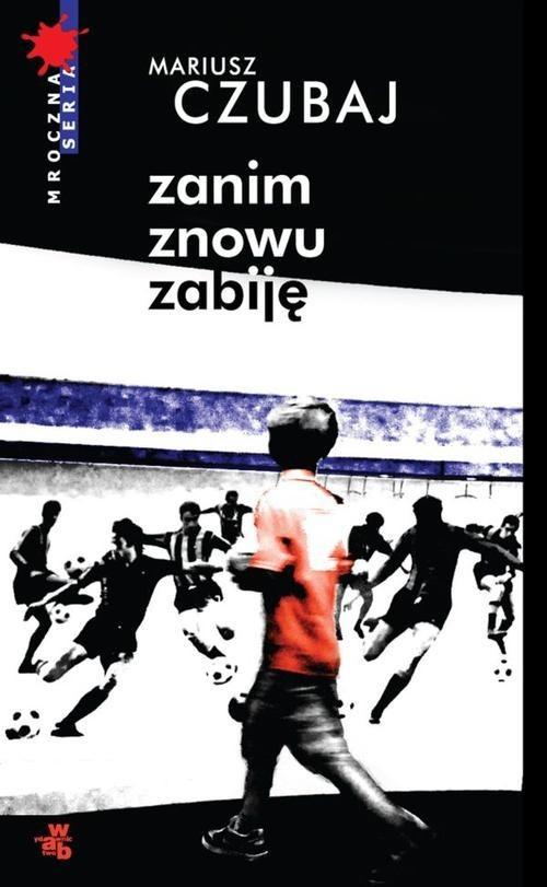 okładka Zanim znowu zabiję, Książka | Mariusz Czubaj