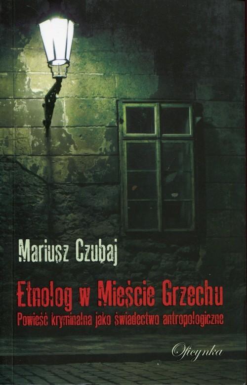 okładka Etnolog w Mieście Grzechu, Książka | Mariusz Czubaj