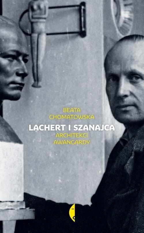 okładka Lachert i Szanajca. Architekci awangardyksiążka |  | Beata Chomątowska