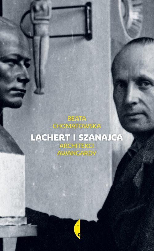 okładka Lachert i Szanajca. Architekci awangardy, Książka | Beata Chomątowska