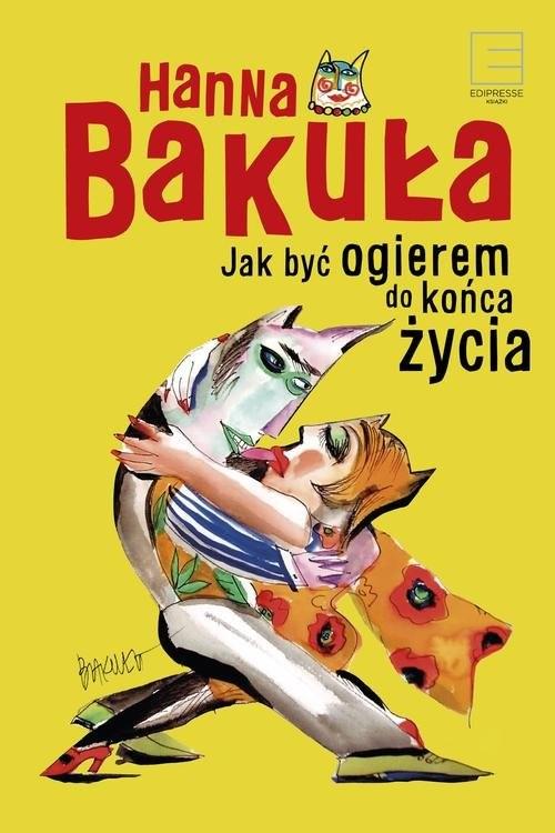 okładka Jak być ogierem do końca życia, Książka | Bakuła Hanna