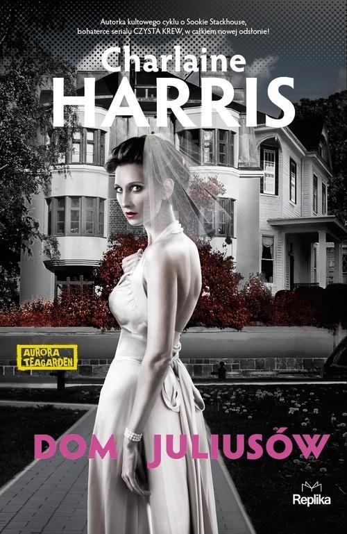 okładka Dom Juliusów. Aurora Teagarden, Książka | Charlaine Harris