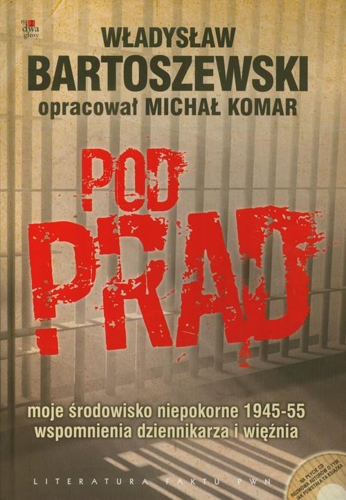 okładka Pod prąd + CD moje środowisko niepokorne 1945-55 wspomnienia dziennikarza i więźniaksiążka |  | Bartoszewski Władysław